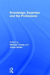 Knowledge, Expertise and the Professions by Young, Michael (EDT)/ Muller, Johan (EDT)