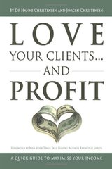 Love Your Clients and Profit: A Quick Guide to Maximize Your Income by Christensen, Hanne