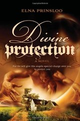 Divine Protection: For He Will Give His Angles Special Charge over You to Protect You by Prinsloo, Elna