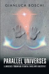 Parallel Universes: A Journey Through Finding Your Own Destiny! by Boschi, Gianluca