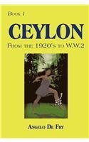 Ceylon, from the 1920s to W.w.2: Book 1 by De Fry, Angelo