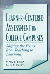 Learner-Centered Assessment on College Campuses: Shifting the Focus from Teaching to Learning by Huba, Mary E./ Freed, Jann E.
