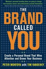 A Brand Called You: Create a Personal Brand that Wins Attention and Grows Your Business by Montoya, Peter/ Vandehey, Tim