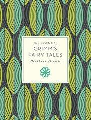 The Essential Grimm's Fairy Tales by Grimm, Jacob/ Grimm, Wilhelm Carl/ Rackham, Arthur (ILT)