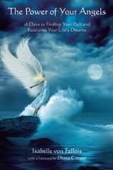 The Power of Your Angels: 28 Days to Finding Your Path and Realizing Your Life's Dreams by Von Fallois, Isabelle