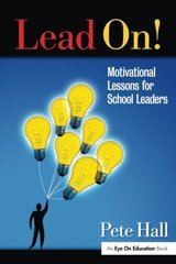 Lead On!: Motivational Lessons for School Leaders by Hall, Pete