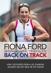 Back on Track: How I Recovered from a Life-Changing Accident and Got Back on the Podium by Ford, Fiona