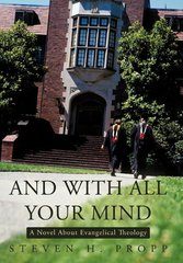 And With All Your Mind: A Novel About Evangelical Theology by Propp, Steven H.