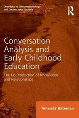 Conversation Analysis and Early Childhood Education: The Co-Production of Knowledge and Relationships by Bateman, Amanda