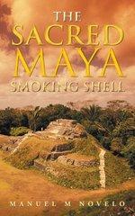 The Sacred Maya Smoking Shell by Novelo, Manuel M