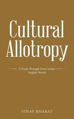 Cultural Allotropy: A Study Through Some Indian English Novels