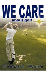 We Care About Golf by Warner, Thomas E.