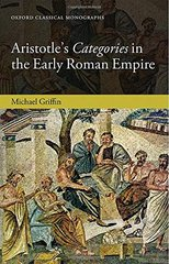 Aristotle's Categories in the Early Roman Empire by Griffin, Michael J.