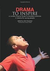 Drama to Inspire: A London Drama Guide to Excellent Practice in Drama for Young People by Coventon, John (EDT)/ O'Neill, Cecily (FRW)
