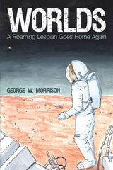 Worlds: A Roaming Lesbian Goes Home Again by Morrison, George W.