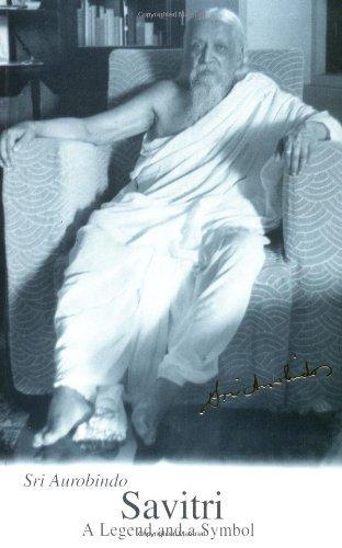 Savitri: A Legend and a Symbol by Aurobindo, Sri