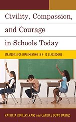Civility, Compassion, and Courage in Schools Today: Strategies for Implementing in K-12 Classrooms by Kohler-evans, Patricia/ Barnes, Candice Dowd