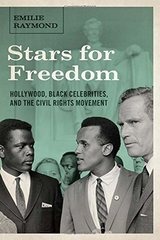 Stars for Freedom: Hollywood, Black Celebrities, and the Civil Rights Movement by Raymond, Emilie