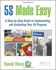 5S Made Easy: A Step-by-Step Guide to Implementing and Sustaining Your 5S Program by Visco, David