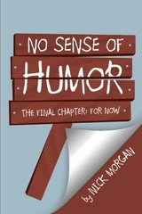 No Sense of Humor: The Final Chapter: for Now by Morgan, Nick