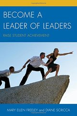 Become a Leader of Leaders: Raise Student Achievement by Freeley, Mary Ellen/ Scricca, Diane