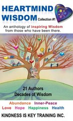 Heartmind Wisdom Collection #1: An Anthology of Inspiring Wisdom from Those Who Have Been There
