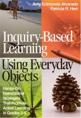 Inquiry-Based Learning Using Everyday Objects: Hands-On Instructional Strategies That Promote Active Learning in Grades 3-8 by Alvarado, Amy Edmonds/ Herr, Patricia