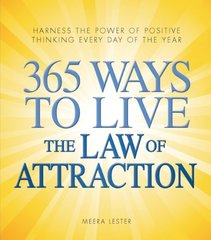 365 Ways to Live the Law of Attraction: Harness the Power of Positive Thinking Every Day of the Year by Lester, Meera