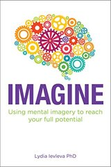 Imagine: Using Mental Imagery to Reach Your Full Potential by Ievleva, Lydia, Ph.D.