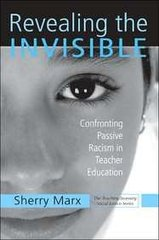 Revealing the Invisible: Confronting Passive Racism in Teacher Education by Marx, Sherry