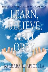 Learn, Believe, and Obey: The Chronicles of Caleb and Mary Ruth by Apicella, Barbara L.