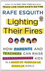 Lighting Their Fires: How Parents and Teachers Can Raise Extraordinary Kids in a Mixed-up, Muddled-up, Shook-up World by Esquith, Rafe