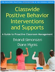 Classwide Positive Behavior Interventions and Supports: A Guide to Proactive Classroom Management by Simonsen, Brandi/ Myers, Diane