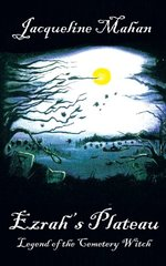 Ezrah's Plateau: Legend of the Cemetery Witch by Mahan, Jacqueline