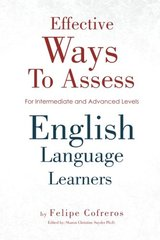 Effective Ways to Assess English Language Learners: For Intermediate and Advanced Levels by Cofreros, Felipe