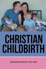 Christian Childbirth by Manley, Marianne