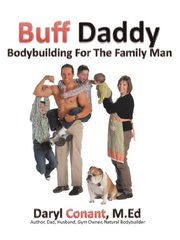 Buff Daddy: Bodybuilding for the Family Man by Conant, Daryl M. ed
