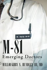 M-81: Emerging Doctors by Hundley, Willoughby S., III, M.d.