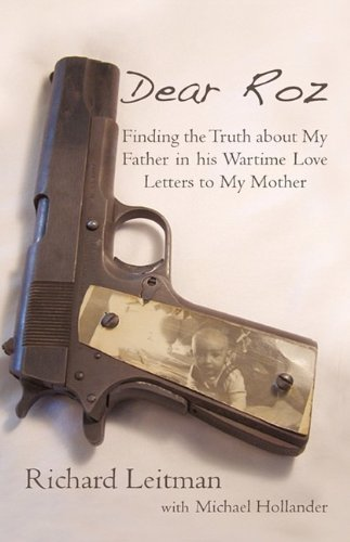 Dear Roz: Finding the Truth About My Father in His Wartime Love Letters to My Mother by Leitman, Richard