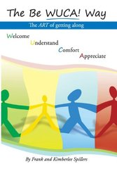 The Be WUCA! Way: The Art of Getting Along by Spillers, Frank/ Spillers, Kimberlee