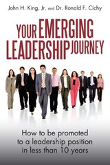 Your Emerging Leadership Journey: How to Be Promoted to a Leadership Position in 5 to 10 Years by King, John