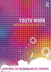 Youth Work: Preparation for Practice by Wood, Jason/ Westwood, Sue/ Thompson, Gill