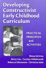 Developing Constructivist Early Childhood Curriculum: Practical Principals and Activities by Devries, Rheta (EDT)