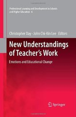 New Understandings of Teacher's Work: Emotions and Educational Change by Day, Christopher (EDT)/ Lee, John Chi-Kin (EDT)