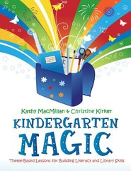 Kindergarten Magic: Theme-Based Lessons for Building Literacy and Library Skills by Macmillan, Kathy/ Kirker, Christine