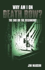 Why Am I on Death Row: The End or the Beginning! by Maughn, Jim