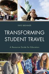 Transforming Student Travel: A Resource Guide for Educators by Brenner, Faye