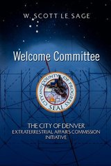 Welcome Committee: The City of Denver Extraterrestrial Affairs Commission Initiative by Lesage, Warren