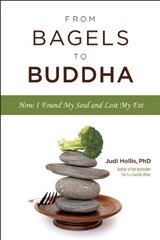 From Bagels to Buddha: How I Found My Soul and Lost My Fat by Hollis, Judi