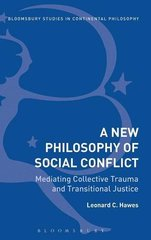 New Philosophy of Social Conflict: Mediating Collective Trauma and Transitional Justice by Hawes, Leonard C.